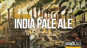 IPA, la popular y curiosa historia de las India Pale Ale